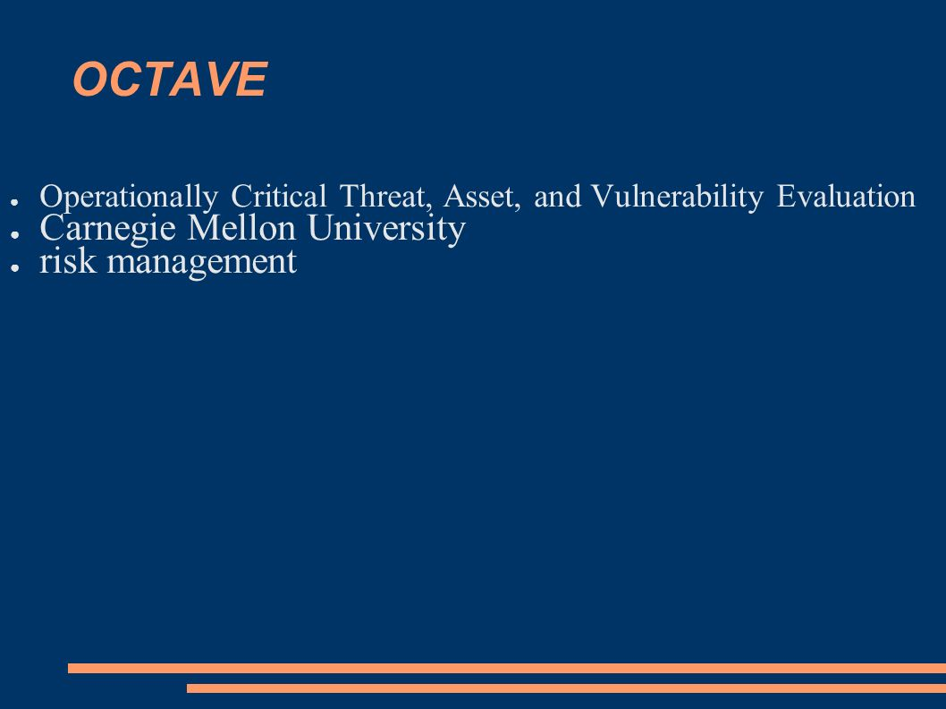 OCTAVE Operationally Critical Threat, Asset, and Vulnerability Evaluation Carnegie Mellon University risk management