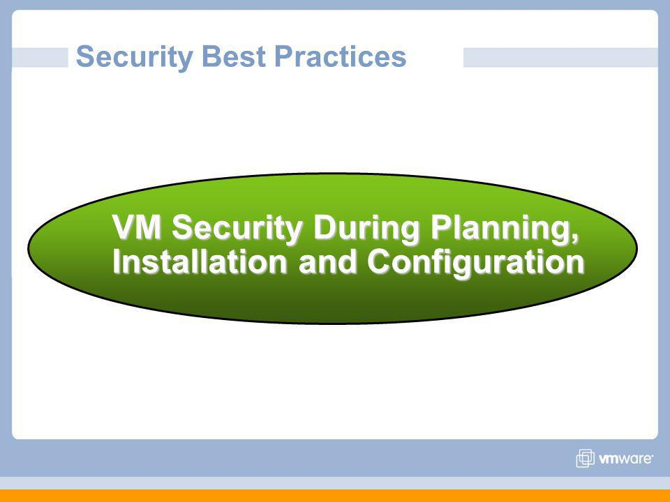 Security Best Practices VM Security During Planning, Installation and Configuration