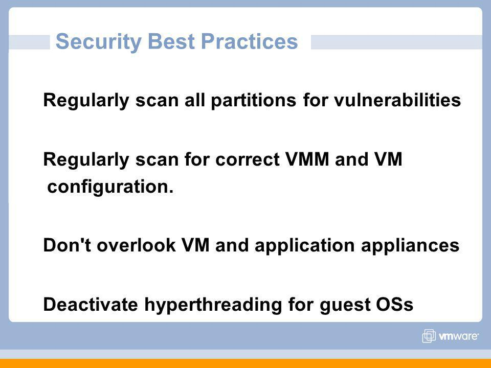 Regularly scan all partitions for vulnerabilities Regularly scan for correct VMM and VM configuration.