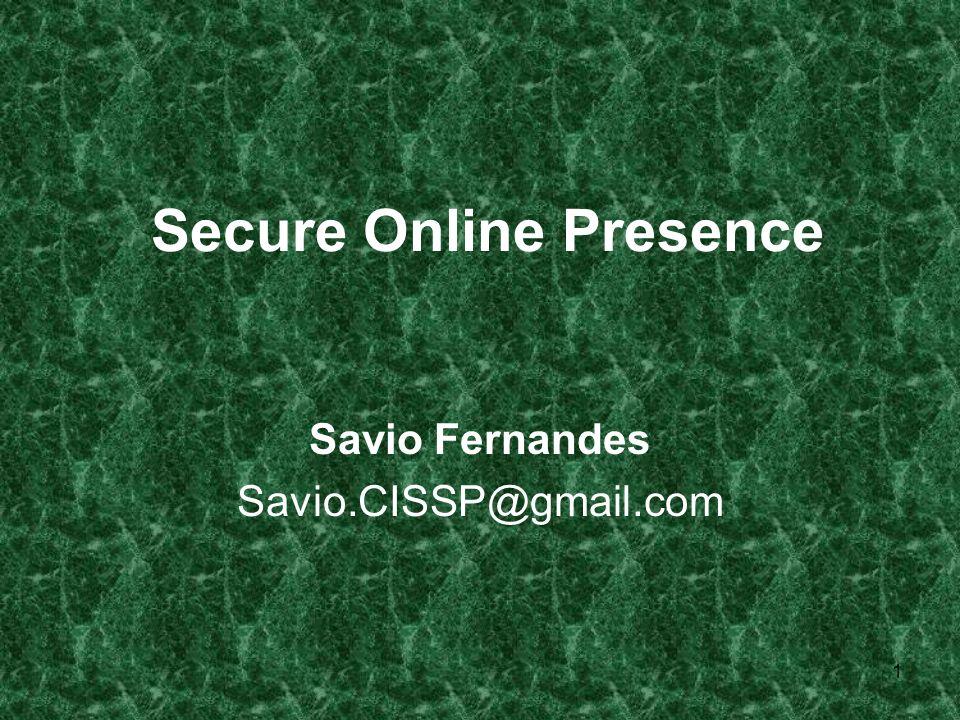 1 Secure Online Presence Savio Fernandes Savio.CISSP@gmail.com