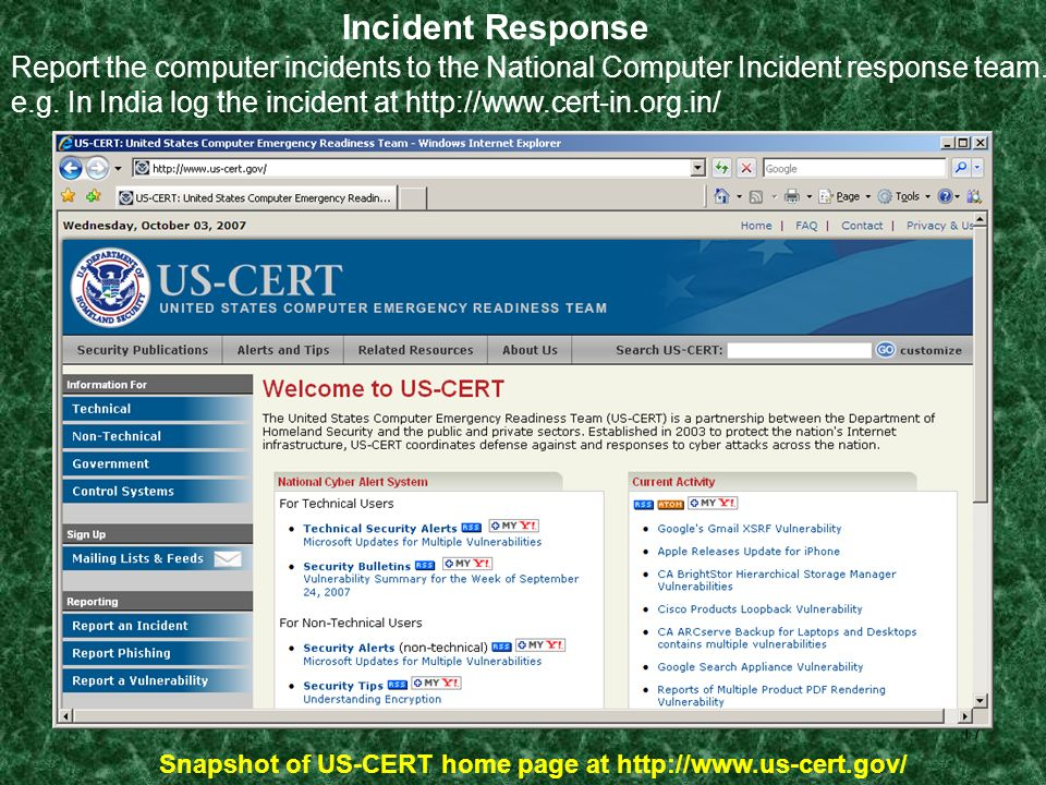 17 Incident Response Report the computer incidents to the National Computer Incident response team. e.g. In India log the incident at http://www.cert-