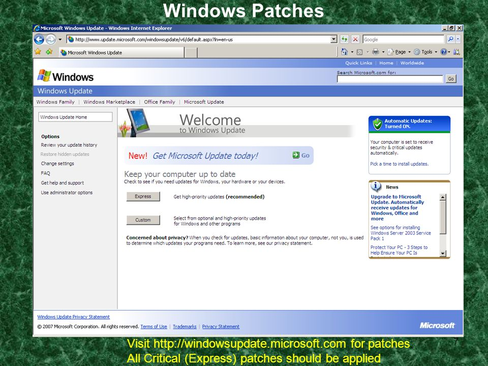 7 Windows Patches Visit http://windowsupdate.microsoft.com for patches. All Critical (Express) patches should be applied