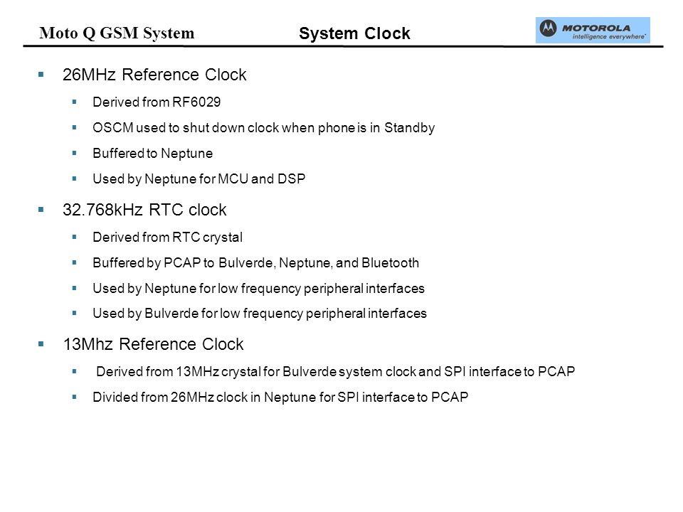 Moto Q GSM System System Clock 26MHz Reference Clock Derived from RF6029 OSCM used to shut down clock when phone is in Standby Buffered to Neptune Use