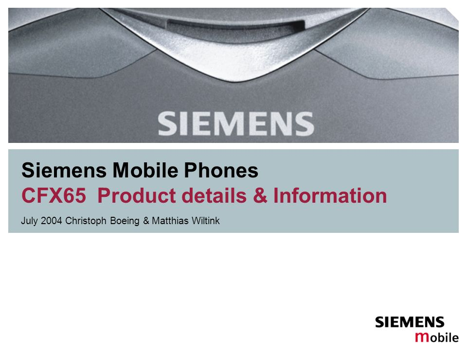 Siemens Mobile Phones CFX65 Product details & Information July 2004 Christoph Boeing & Matthias Wiltink