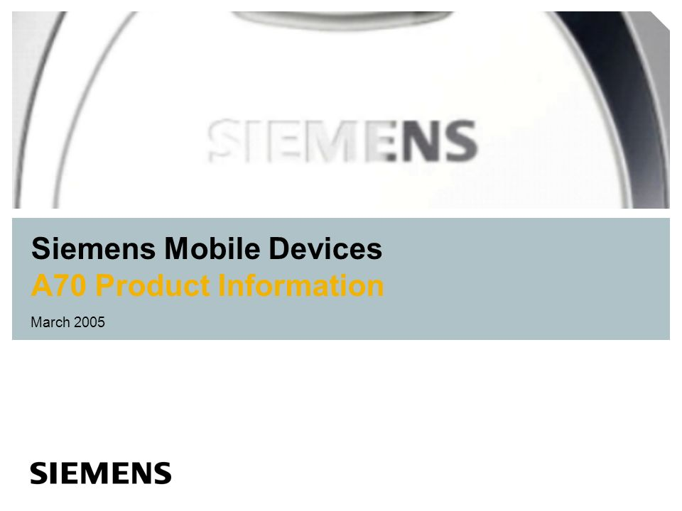 Siemens Mobile Devices A70 Product Information March 2005