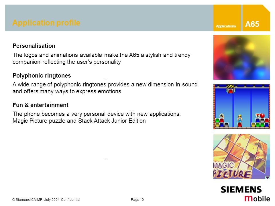 © Siemens ICM MP; July 2004; ConfidentialPage 10 Personalisation The logos and animations available make the A65 a stylish and trendy companion reflec