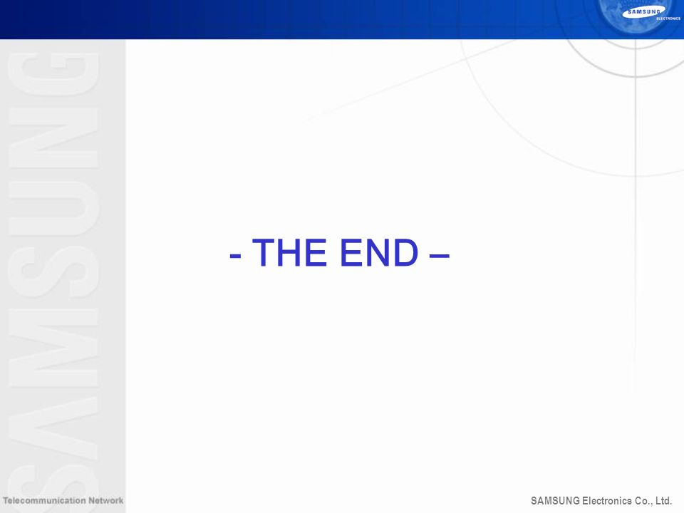 SAMSUNG Electronics Co., Ltd. - THE END –
