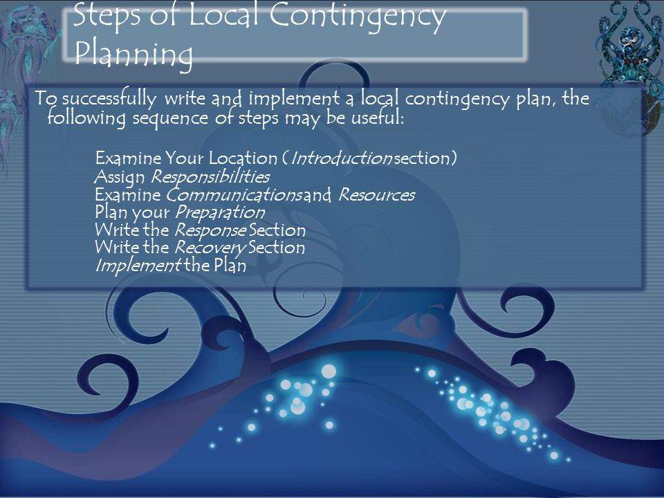 To successfully write and implement a local contingency plan, the following sequence of steps may be useful: Examine Your Location (Introduction secti