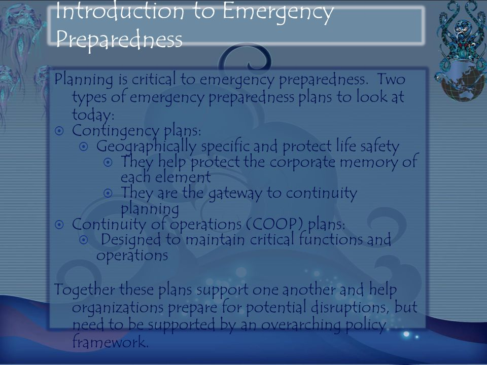 Introduction to Emergency Preparedness Planning is critical to emergency preparedness. Two types of emergency preparedness plans to look at today: Con