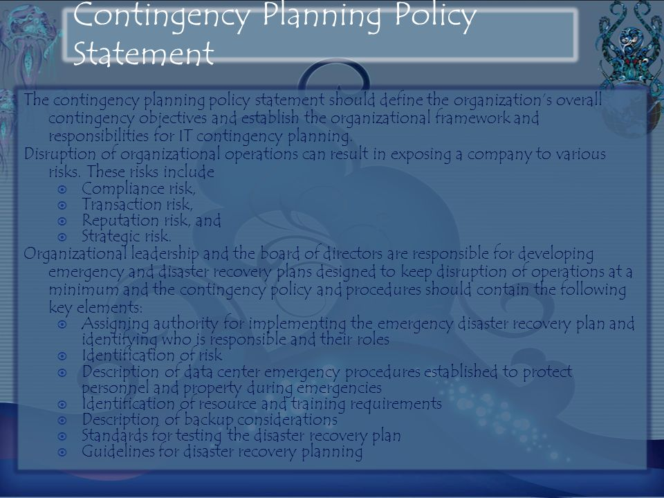 Contingency Planning Policy Statement The contingency planning policy statement should define the organizations overall contingency objectives and est