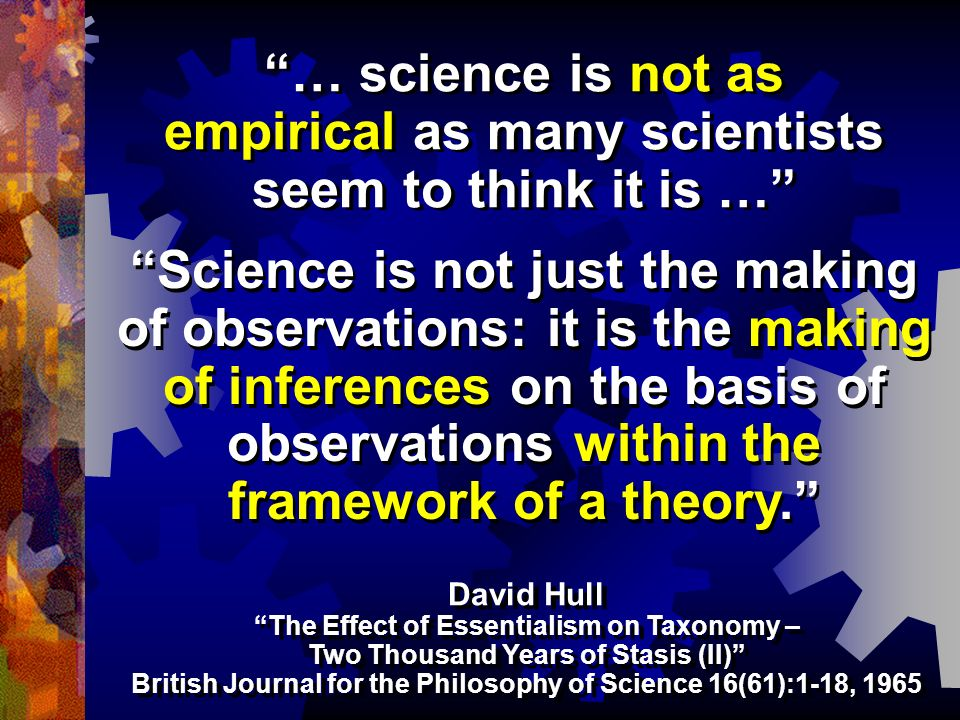 Science is not just the making of observations: it is the making of inferences on the basis of observations within the framework of a theory. David Hu