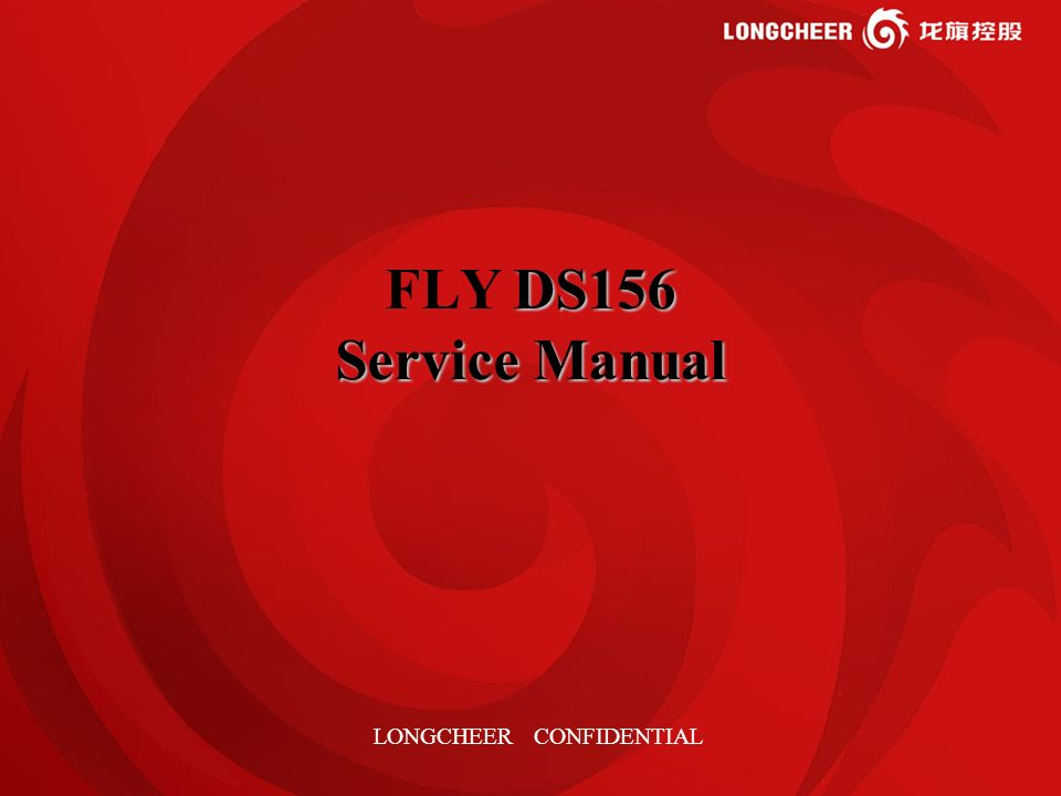 1 DS156 Service Manual FLY DS156 Service Manual LONGCHEER CONFIDENTIAL