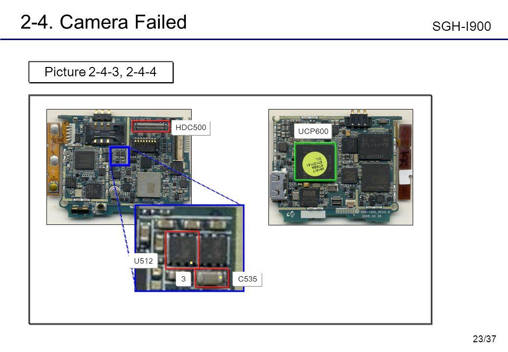 23/37 2-4. Camera Failed Picture 2-4-3, 2-4-4 SGH-I900 UCP600 U512 3C535 HDC500