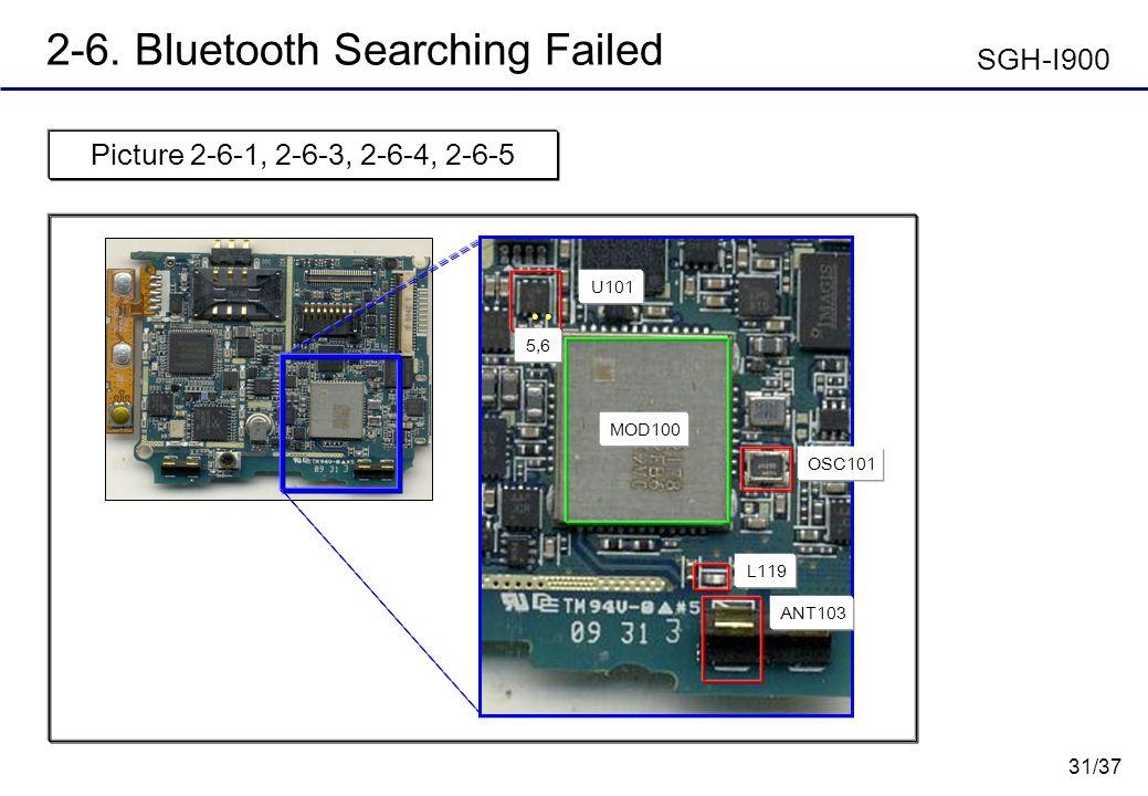 31/37 2-6. Bluetooth Searching Failed Picture 2-6-1, 2-6-3, 2-6-4, 2-6-5 SGH-I900 U101 L119 ANT103 MOD100 OSC101 5,6