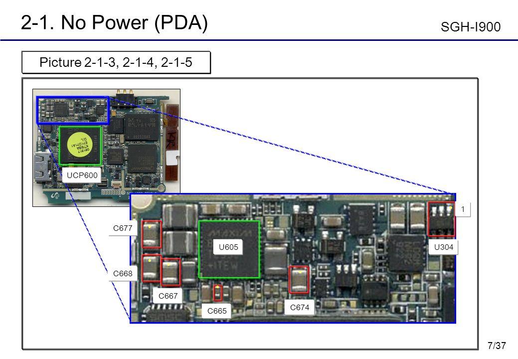 7/37 2-1. No Power (PDA) Picture 2-1-3, 2-1-4, 2-1-5 SGH-I900 UCP600 U304 1 C668 C665 C674 C667 C677 U605
