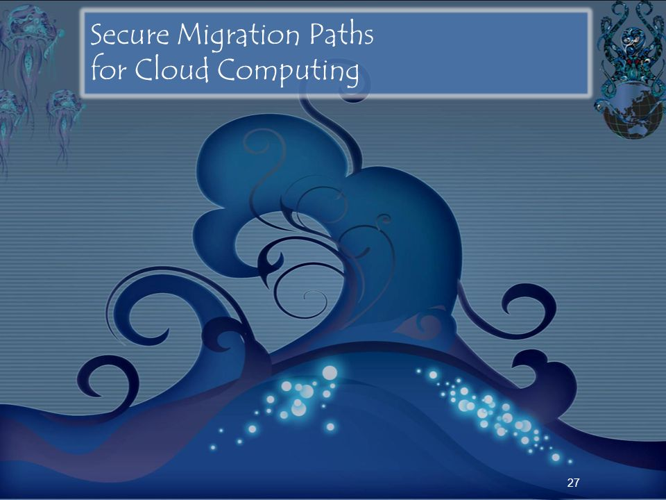 27 Secure Migration Paths for Cloud Computing