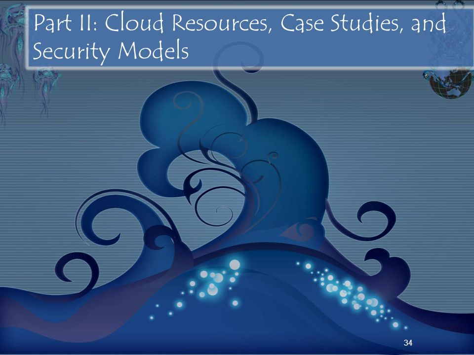34 Part II: Cloud Resources, Case Studies, and Security Models