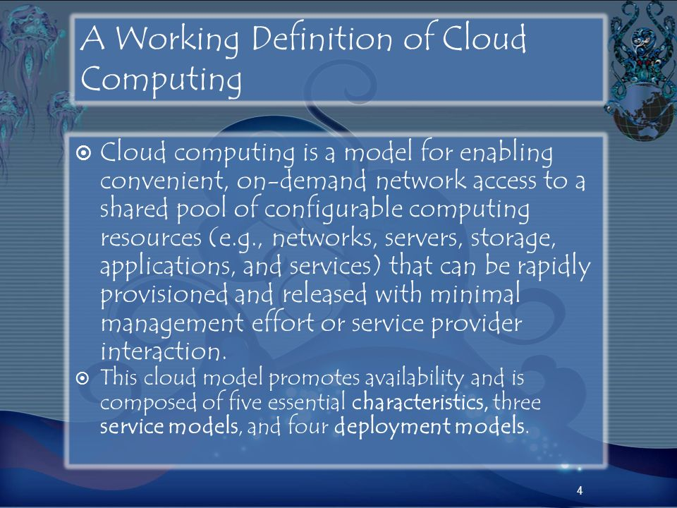 4 A Working Definition of Cloud Computing Cloud computing is a model for enabling convenient, on-demand network access to a shared pool of configurabl