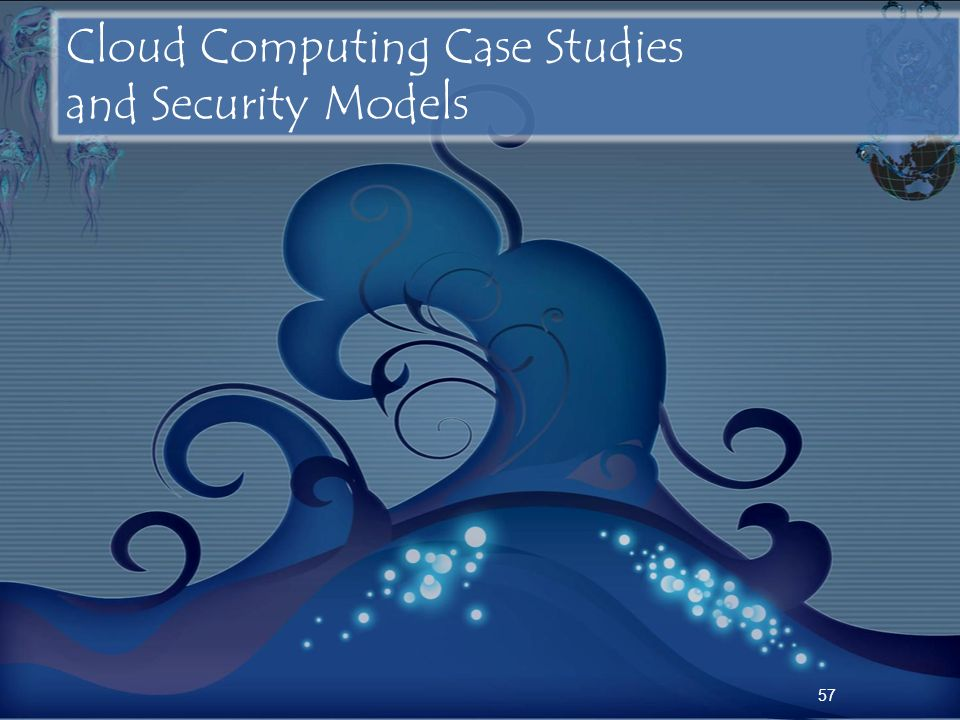 57 Cloud Computing Case Studies and Security Models