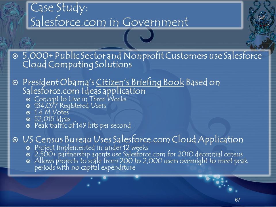 Case Study: Salesforce.com in Government 5,000+ Public Sector and Nonprofit Customers use Salesforce Cloud Computing Solutions President Obamas Citize