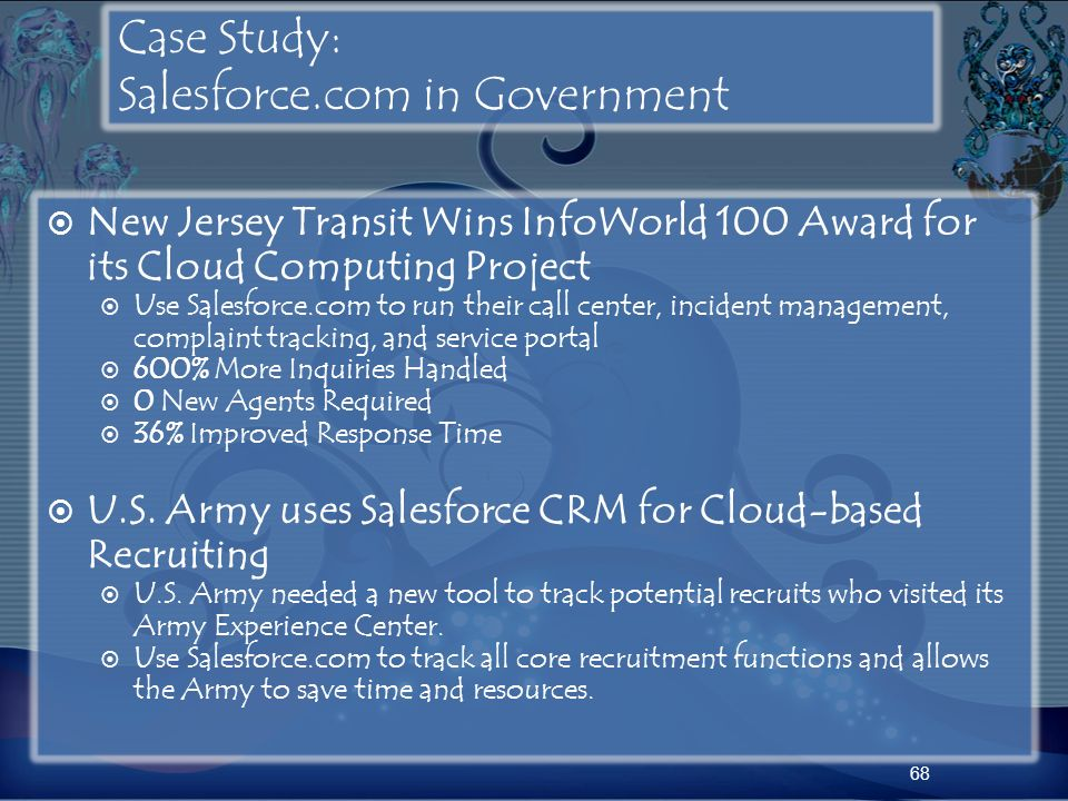Case Study: Salesforce.com in Government New Jersey Transit Wins InfoWorld 100 Award for its Cloud Computing Project Use Salesforce.com to run their c