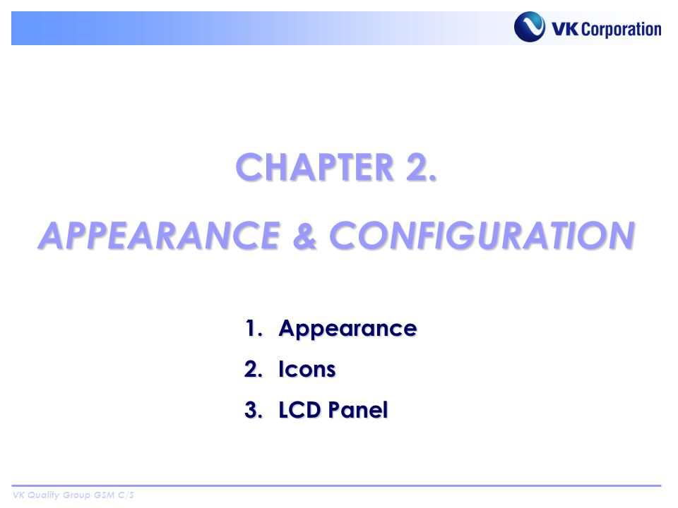 VK Quality Group GSM C/S CHAPTER 2. APPEARANCE & CONFIGURATION 1.Appearance 2.Icons 3.LCD Panel