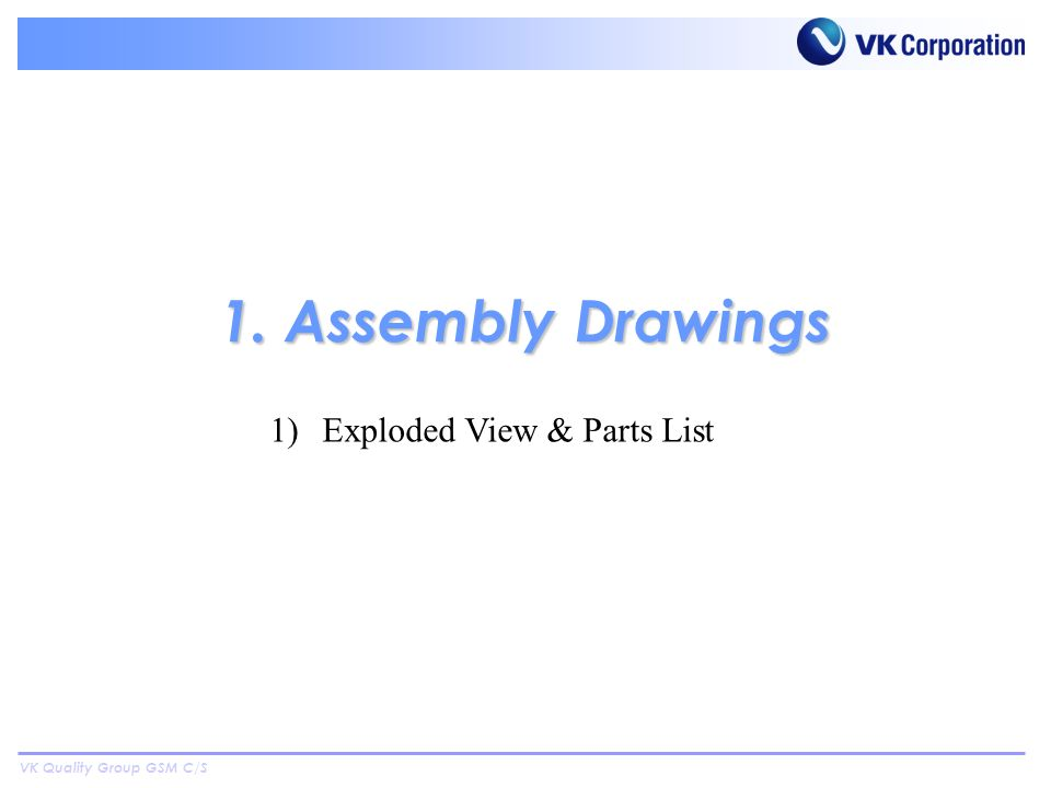 VK Quality Group GSM C/S 1. Assembly Drawings 1)Exploded View & Parts List