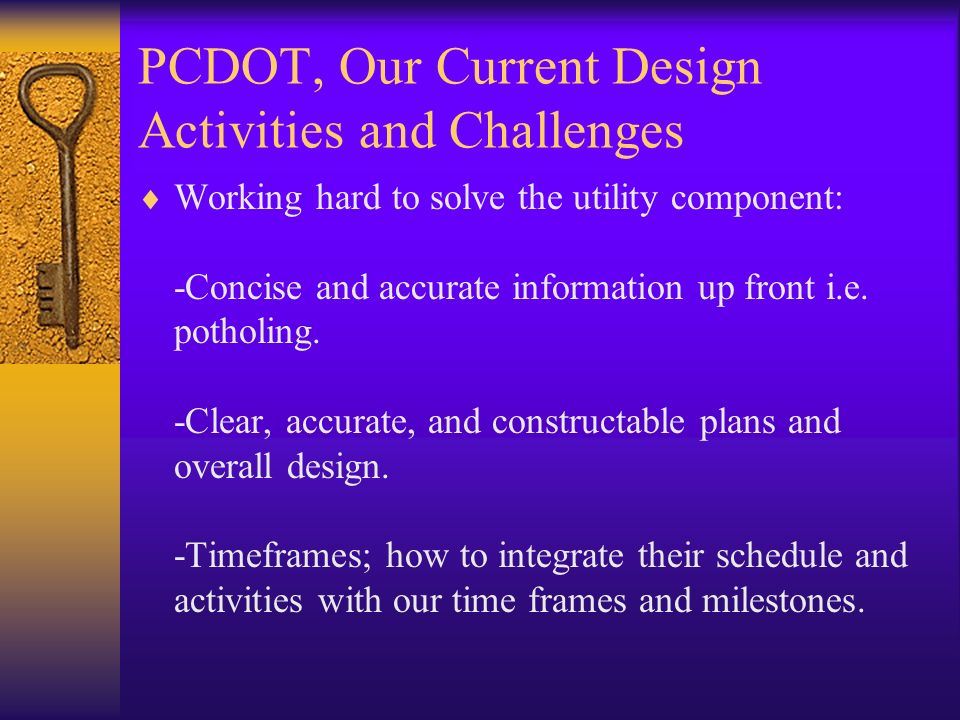 PCDOT, Our Current Design Activities and Challenges Working hard to solve the utility component: -Concise and accurate information up front i.e.