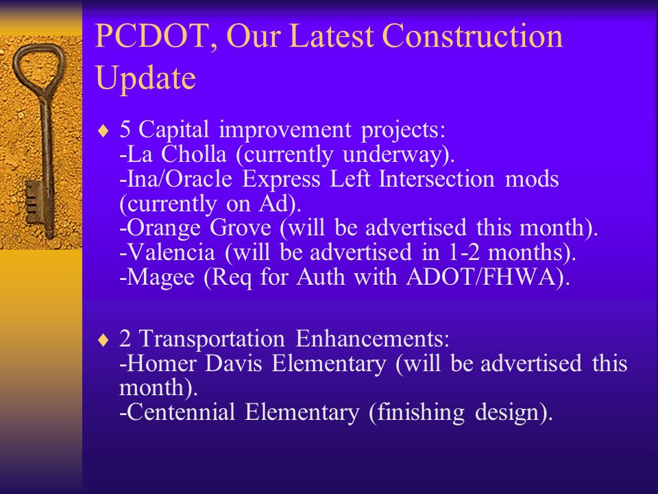 PCDOT, Our Latest Construction Update 5 Capital improvement projects: -La Cholla (currently underway). -Ina/Oracle Express Left Intersection mods (cur