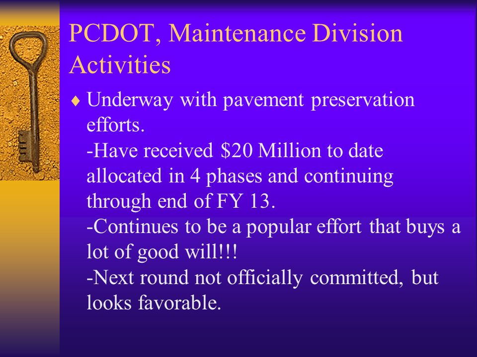 PCDOT, Maintenance Division Activities Underway with pavement preservation efforts. -Have received $20 Million to date allocated in 4 phases and conti