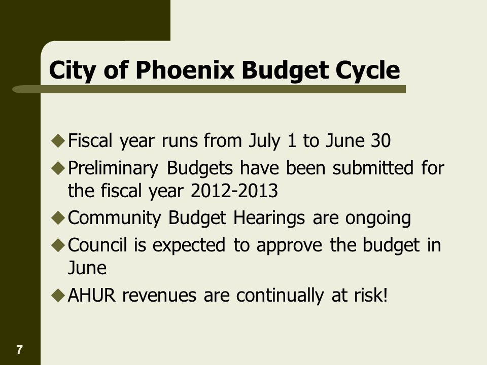7 City of Phoenix Budget Cycle Fiscal year runs from July 1 to June 30 Preliminary Budgets have been submitted for the fiscal year 2012-2013 Community