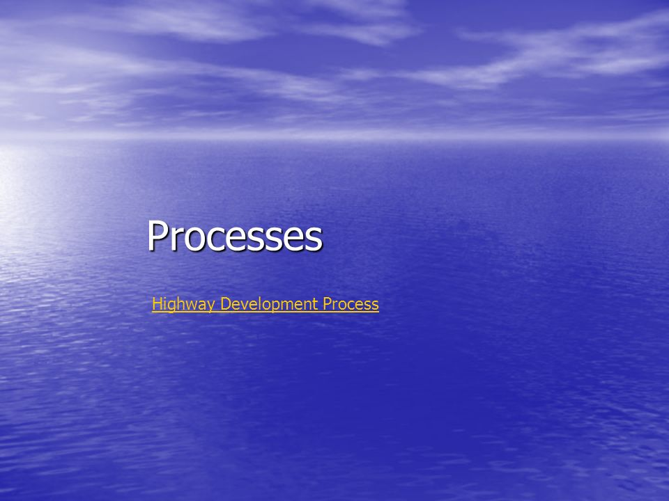 Processes Highway Development Process