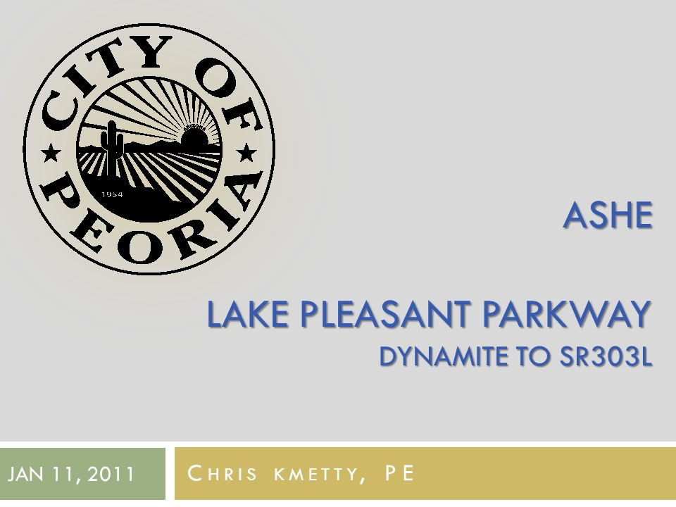 Lake Pleasant Parkway Final Design Dynamite to SR303L ASHE LAKE PLEASANT PARKWAY DYNAMITE TO SR303L C HRIS KMETTY, PE JAN 11, 2011