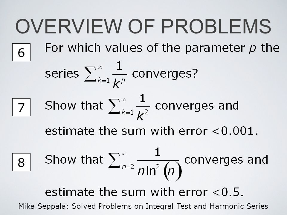 Mika Seppälä: Solved Problems on Integral Test and Harmonic Series OVERVIEW OF PROBLEMS 6 7 8