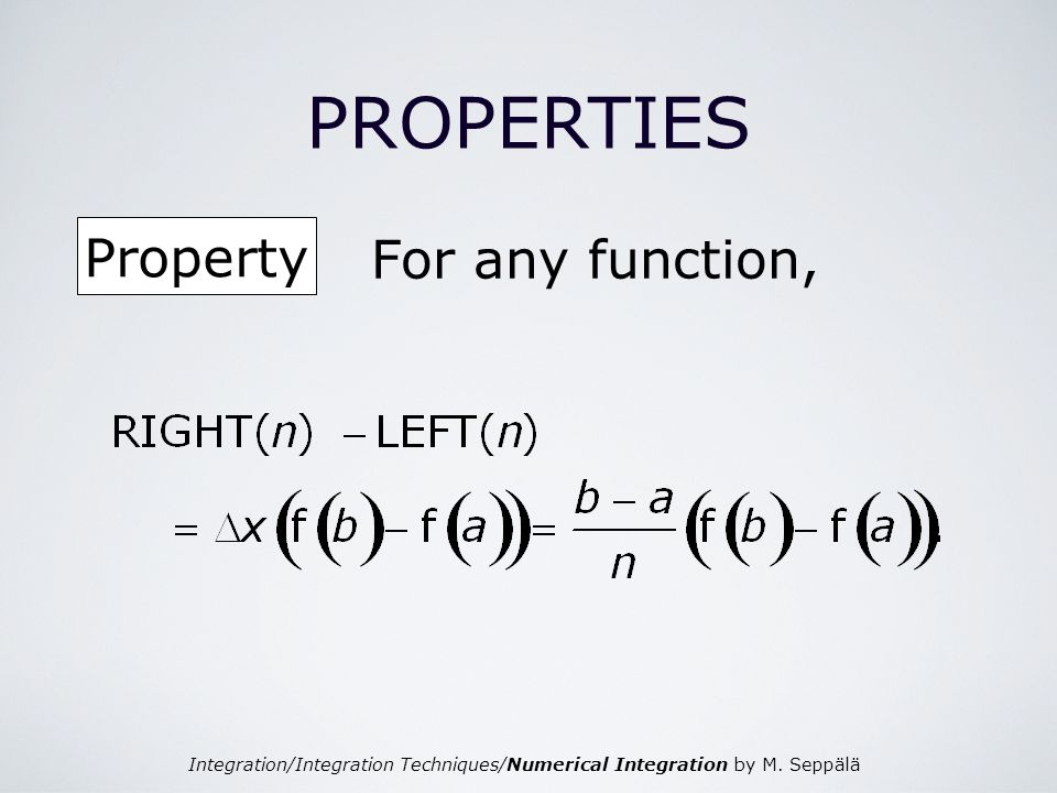 Integration/Integration Techniques/Numerical Integration by M. Seppälä PROPERTIES For any function, Property