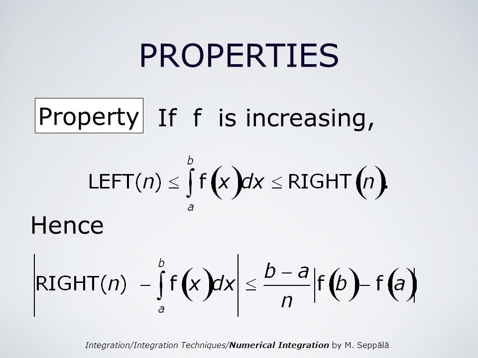 Integration/Integration Techniques/Numerical Integration by M. Seppälä PROPERTIES If f is increasing, Hence Property