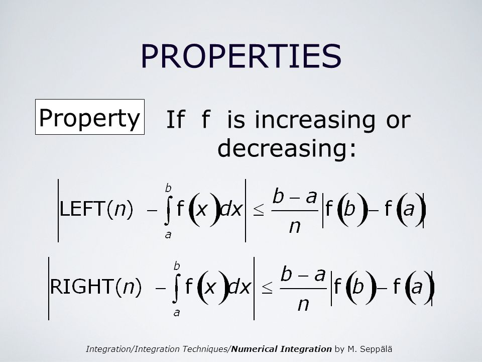 Integration/Integration Techniques/Numerical Integration by M. Seppälä PROPERTIES Property If f is increasing or decreasing: