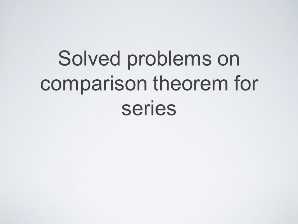 Mika Seppälä: Solved Problems on Comparison Test COMPARISON TEST Solution (contd) We know that the geometric series