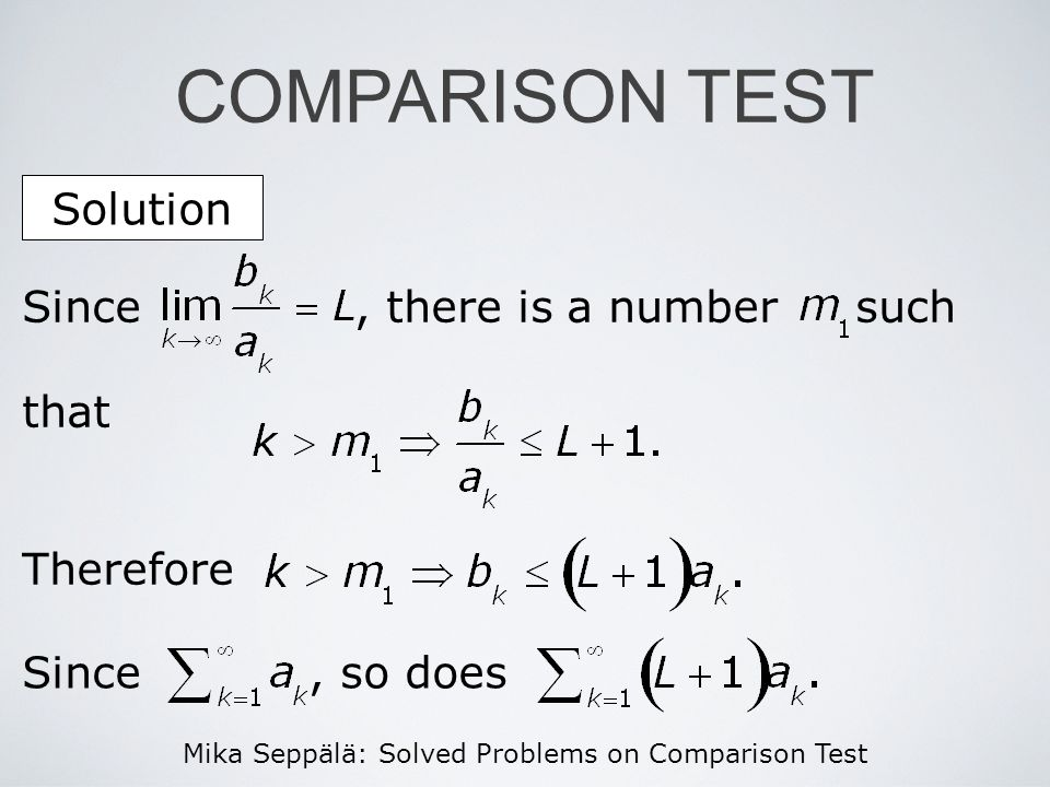 Mika Seppälä: Solved Problems on Comparison Test COMPARISON TEST Solution Since, there is a number such that Therefore Since, so does