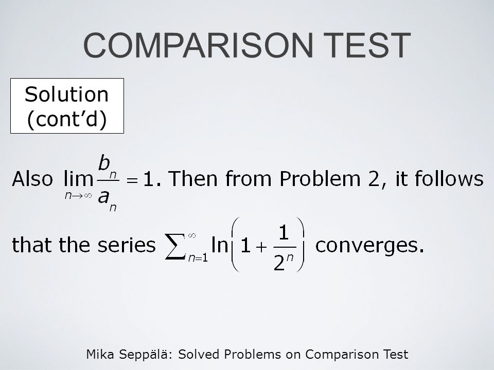 Mika Seppälä: Solved Problems on Comparison Test COMPARISON TEST Solution (contd)