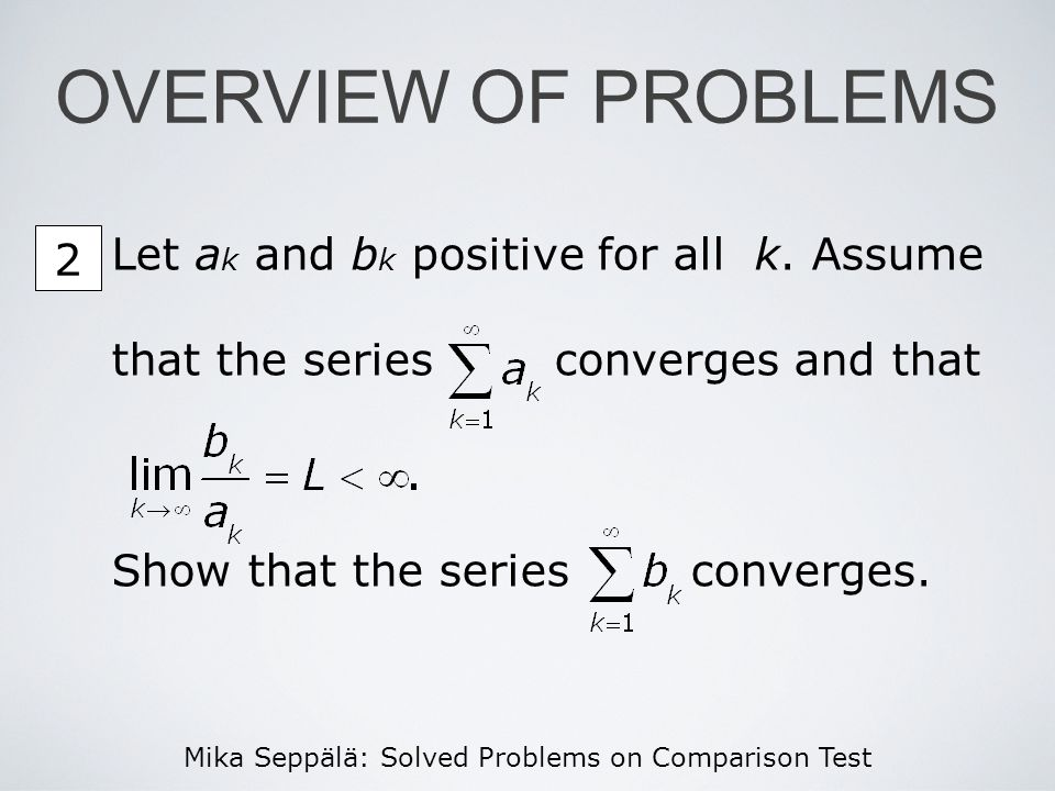 Mika Seppälä: Solved Problems on Comparison Test 45 67 OVERVIEW OF PROBLEMS Use Comparison Test to determine whether the series converge or diverge.