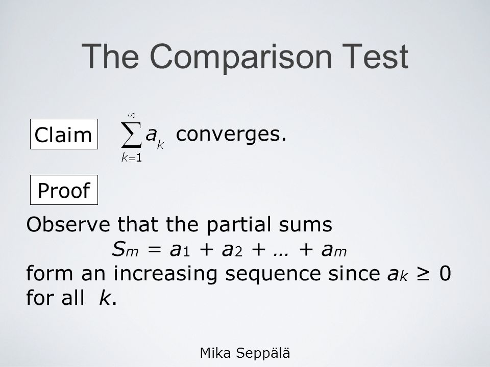 Mika Seppälä The Comparison Test Claim converges. Observe that the partial sums S m = a 1 + a 2 + … + a m form an increasing sequence since a k 0 for