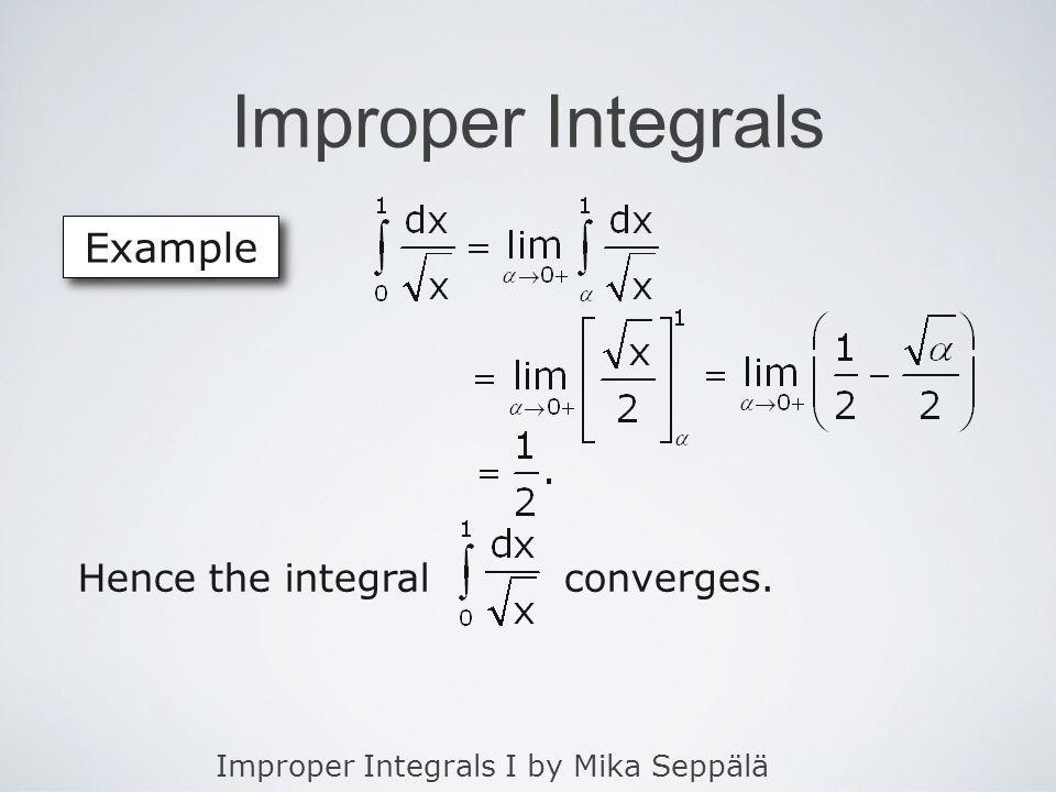 Improper Integrals I by Mika Seppälä Improper Integrals Example Hence the integral converges.