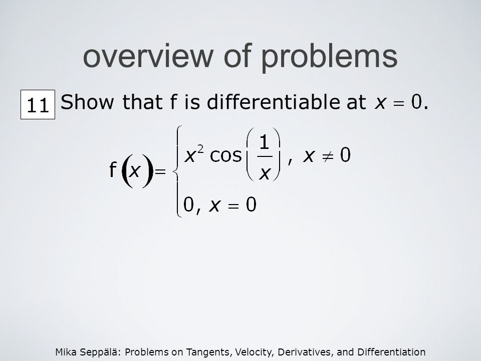 Mika Seppälä: Problems on Tangents, Velocity, Derivatives, and Differentiation overview of problems 11 Show that f is differentiable at.