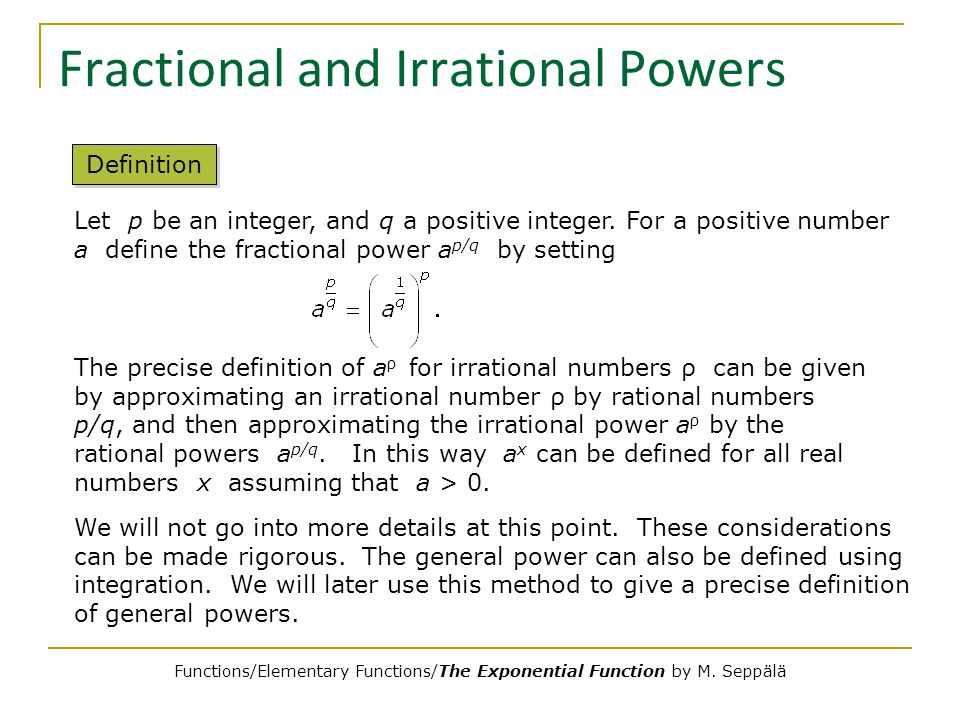 Fractional and Irrational Powers Let p be an integer, and q a positive integer. For a positive number a define the fractional power a p/q by setting D