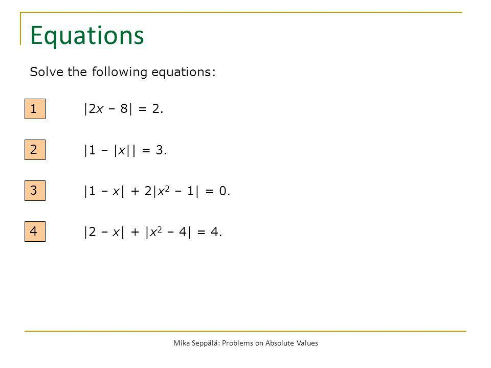 Mika Seppälä: Problems on Absolute Values Equations 1 |2x – 8| = 2.