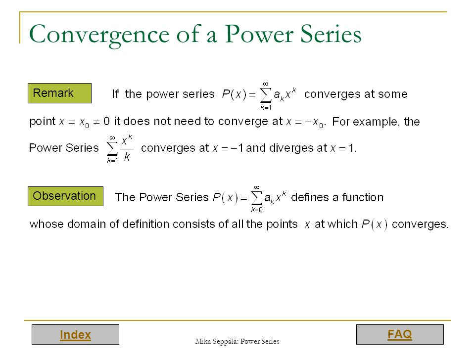 Index FAQ Mika Seppälä: Power Series Convergence of a Power Series Remark Observation