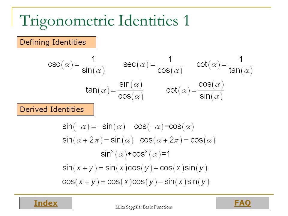 Index FAQ Mika Seppälä: Basic Functions Trigonometric Identities 1 Defining Identities Derived Identities