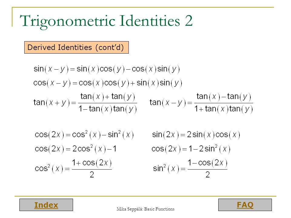Index FAQ Mika Seppälä: Basic Functions Trigonometric Identities 2 Derived Identities (contd)