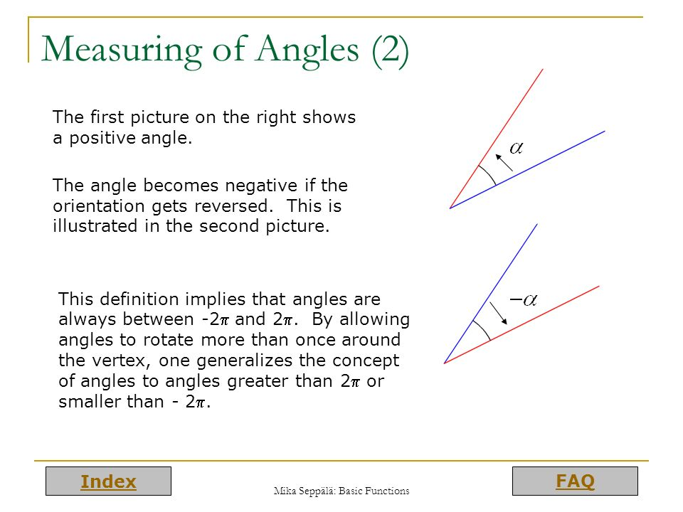 Index FAQ Mika Seppälä: Basic Functions Measuring of Angles (2) The first picture on the right shows a positive angle. The angle becomes negative if t